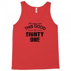 not everyone looks this good at eighty one Tank Top   Artistshot