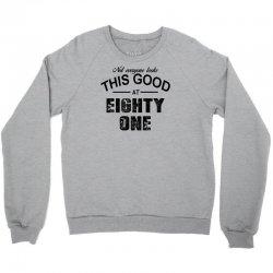 not everyone looks this good at eighty one Crewneck Sweatshirt | Artistshot