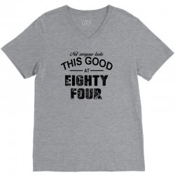 not everyone looks this good at eighty four V-Neck Tee   Artistshot