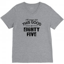 not everyone looks this good at eighty five V-Neck Tee | Artistshot