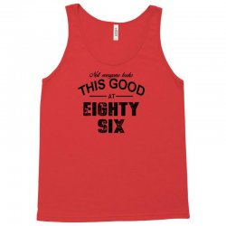 not everyone looks this good at eighty six Tank Top | Artistshot