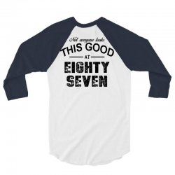 not everyone looks this good at eighty seven 3/4 Sleeve Shirt | Artistshot