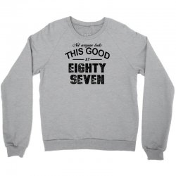 not everyone looks this good at eighty seven Crewneck Sweatshirt | Artistshot