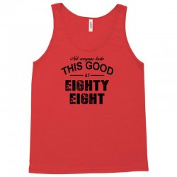 not everyone looks this good at eighty eight Tank Top | Artistshot