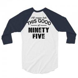 not everyone looks this good at ninety five 3/4 Sleeve Shirt | Artistshot