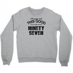 not everyone looks this good at ninety seven Crewneck Sweatshirt | Artistshot