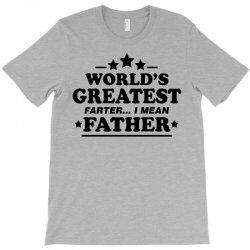 Worlds Greatest Farther... I Mean Father. T-Shirt | Artistshot