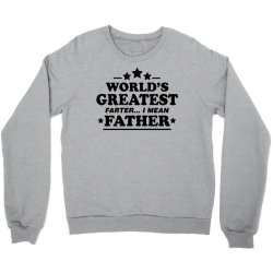 Worlds Greatest Farther... I Mean Father. Crewneck Sweatshirt | Artistshot