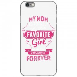 My Mom Is Totally My Most Favorite Girl iPhone 6/6s Case | Artistshot