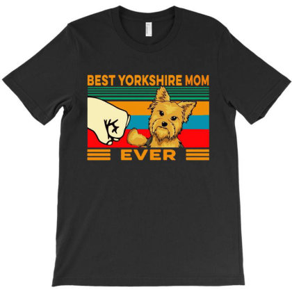 Best Yorkshire Mom Ever T-shirt Designed By Just4you