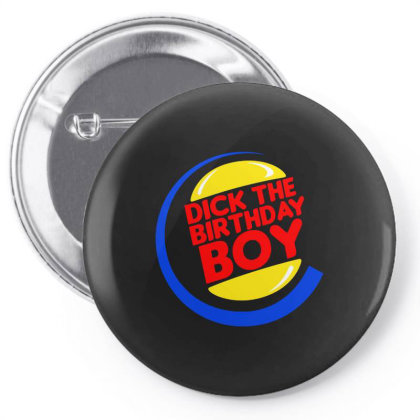 Dick The Birthday Boy Pin-back Button Designed By Just4you