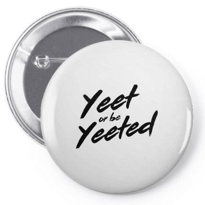 Yeet Or Be Yeeted In Black Pin-back Button Designed By Just4you