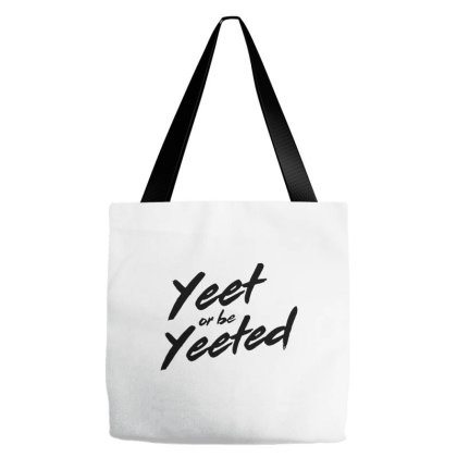 Yeet Or Be Yeeted In Black Tote Bags Designed By Just4you