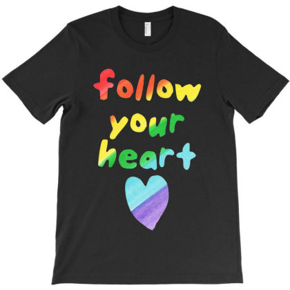 Awesome Follow Your Heart T-shirt Designed By Just4you