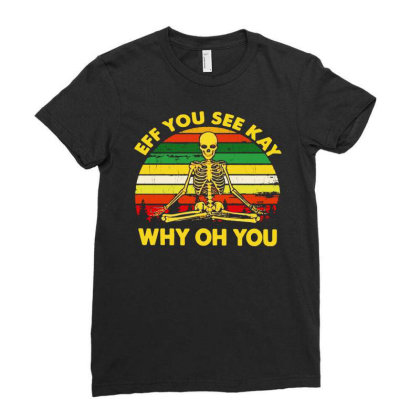 Skull Yoga Eff You See Kay Why Oh You Vitage Ladies Fitted T-shirt Designed By Just4you