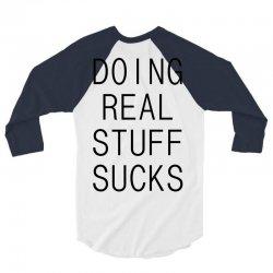 doing-real-stuff-sucks- 3/4 Sleeve Shirt | Artistshot