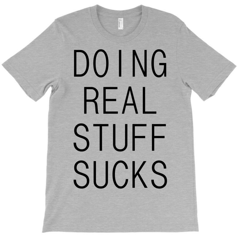 Doing-real-stuff-sucks- T-shirt | Artistshot