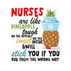Nurses Are Like Pineapple For Light Sticker Designed By Neset