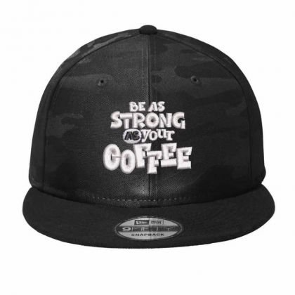 Be As Strong As Your Coffee Camo Snapback Designed By Madhatter