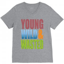 young wild wasted V-Neck Tee | Artistshot