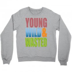young wild wasted Crewneck Sweatshirt | Artistshot