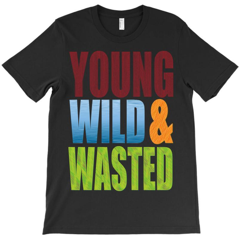 Young Wild Wasted T-shirt | Artistshot