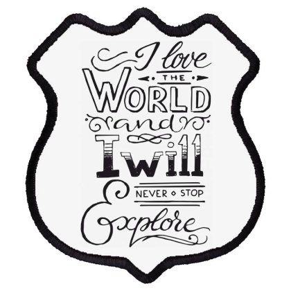 I Love The World And I Will Never Stop Explore Shield Patch Designed By Estore