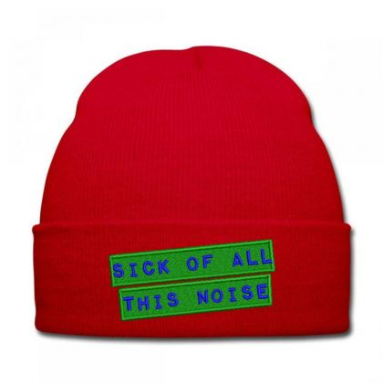 Sick Of All This Noise Embroidered Hat Knit Cap Designed By Madhatter