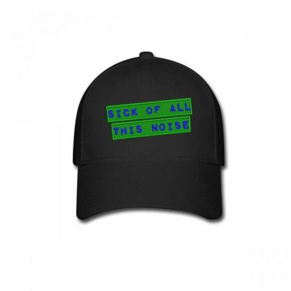 Sick Of All This Noise Embroidered Hat Baseball Cap Designed By Madhatter