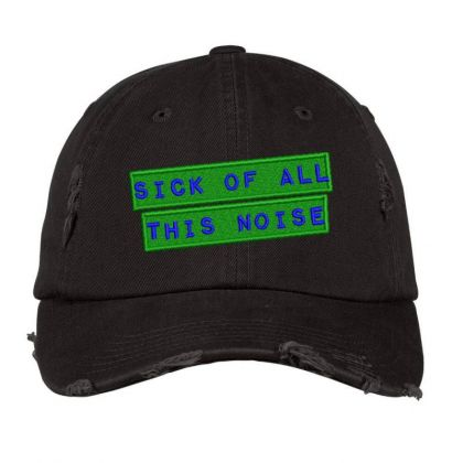 Sick Of All This Noise Embroidered Hat Distressed Cap Designed By Madhatter