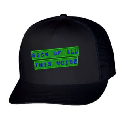 Sick Of All This Noise Embroidered Hat Trucker Cap Designed By Madhatter