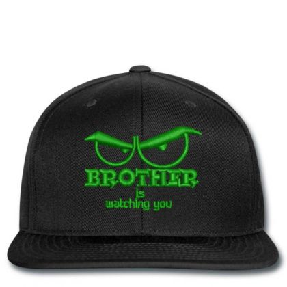 Brother Is Watching You Embroidered Hat Snapback Designed By Madhatter