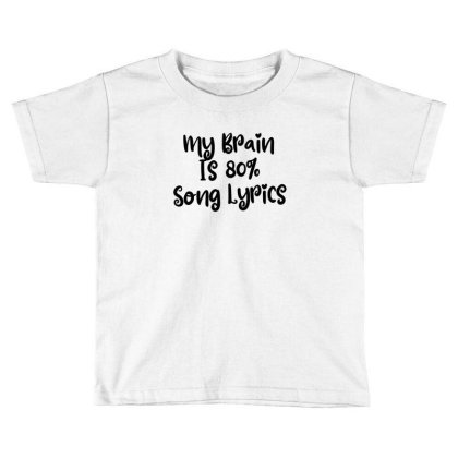 My Brain Is 80% Song Lyrics Toddler T-shirt Designed By Thebestisback