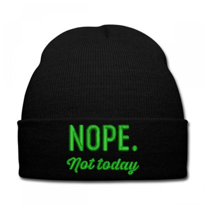 Nope Today Embroidered Hat Knit Cap Designed By Madhatter