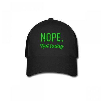 Nope Today Embroidered Hat Baseball Cap Designed By Madhatter