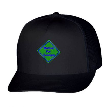 Watch For Bumps Embroidered Hat Trucker Cap Designed By Madhatter