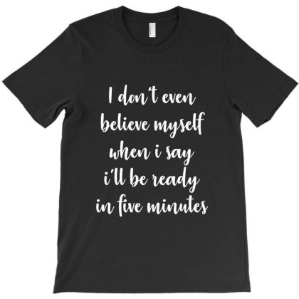 I'll Be Ready In Five Minutes - Black T-shirt Designed By Jetstar99