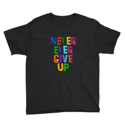 Never Give Up Youth Tee Designed By Asatya