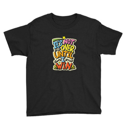 It's Not Over Until I Win Youth Tee Designed By Asatya