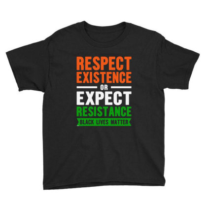 Respect Existence Or Expect Resistance Youth Tee Designed By Alaska Tees