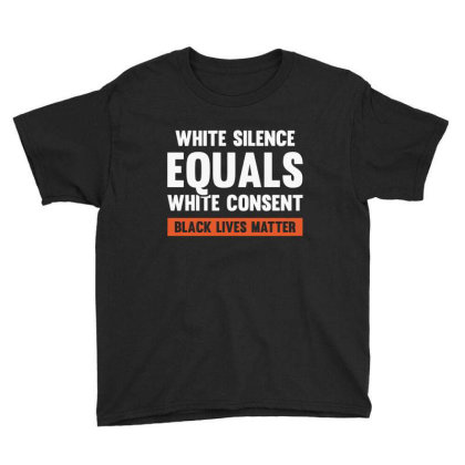 White Silence Equals White Consent Black Lives Matter Youth Tee Designed By Alaska Tees