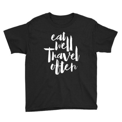 Eat Well Travel Often Youth Tee Designed By Alaska Tees