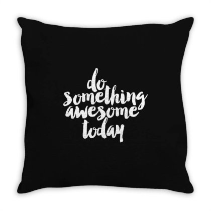 Do Something Awesome Today Throw Pillow Designed By Alaska Tees