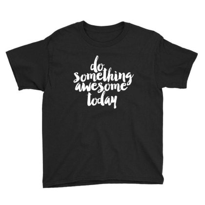 Do Something Awesome Today Youth Tee Designed By Alaska Tees
