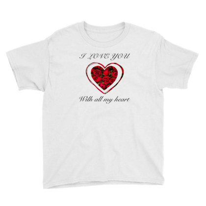 I Love You With All My Heart Youth Tee Designed By Bettercallsaul