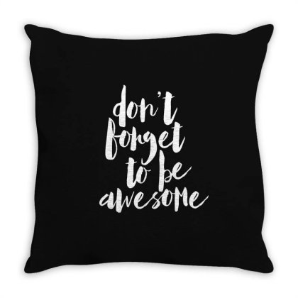 Don't Forget To Be Awesome Throw Pillow Designed By Alaska Tees