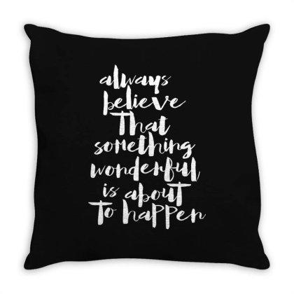 Always Believe That Something Wonderful 1 Throw Pillow Designed By Alaska Tees