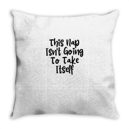 This Nap Isn't Going To Take Itself Throw Pillow Designed By Thebestisback