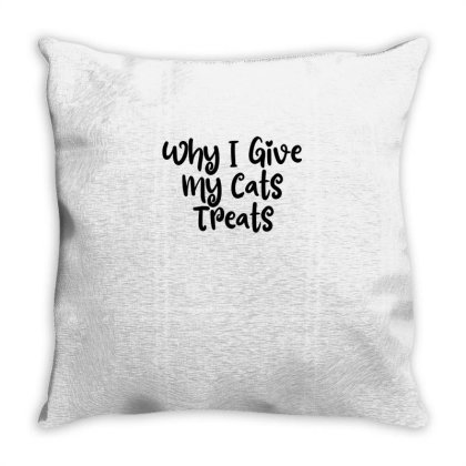 Why I Give My Cats Treats Throw Pillow Designed By Thebestisback