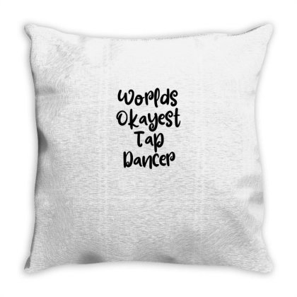 Worlds Okayest Tap Dancer Throw Pillow Designed By Thebestisback